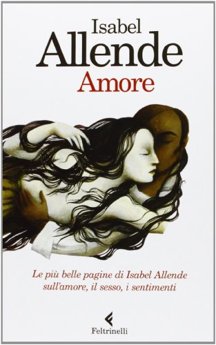 Amore. Le più belle pagine di Isabel Allende sull amore, il sesso, i sentimenti