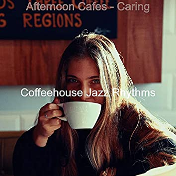 Afternoon Cafes - Caring