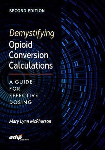 Demystifying Opioid Conversion Calculations A Guide for Effective Dosing 2nd Edition product image