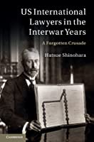 US International Lawyers in the Interwar Years: A Forgotten Crusade