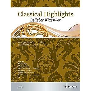 Classical Highlights: Beliebte Klassiker bearbeitet für Horn und Klavier. Horn in F und Klavier.