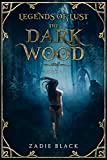 The Dark Wood: Book 1 (Legends of Lust) (English Edition)