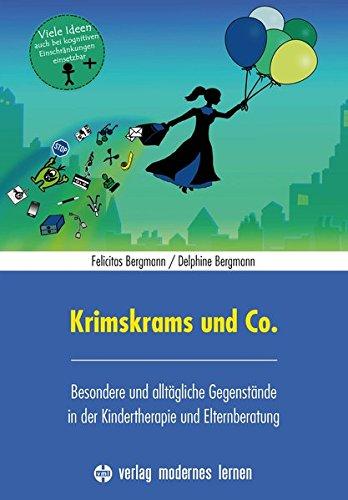 Krimskrams und Co.: Besondere und alltägliche Gegenstände in der Kindertherapie und Elternberatung