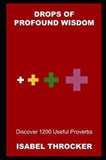 Drops of Profound Wisdom: Discover 1200 Useful Proverbs