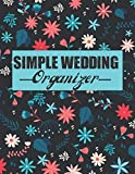 Simple Wedding Organizer: A Step-by-Step Guide to Creating the Wedding You Want with the Budget You've Got (without Losing Your Mind in the Process)