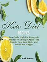 Keto Diet Recipes: Low-Carb, High-Fat Ketogenic Recipes on a Budget. Quick and Easy to Heal Your Body and Lose Your Weight