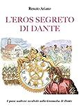 L'eros segreto di Dante (Italian Edition)