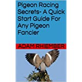 Pigeon Racing Secrets- A Quick Start Guide For Any Pigeon Fancier (English Edition)