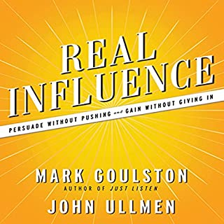 Real Influence     Persuade Without Pushing and Gain Without Giving In              By:                                                                                                                                 Mark Goulston M.D.,                                                                                        Dr. John Ullmen                               Narrated by:                                                                                                                                 Walter Dixon                      Length: 6 hrs and 19 mins     114 ratings     Overall 4.2
