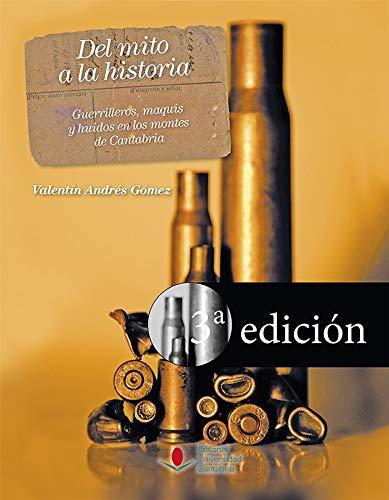 Del Mito A La Historia. Guerrilleros, Maquis y huidos En Los Montes de Cantabria (3ª Ed.)