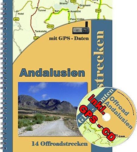 14 Offroad Strecken Andalusien / Spanien Reiseführer ( inkl. GPS - Daten - CD ): 14 Offroadstrecken in Andalusien ( Südspanien ) mit einer CD fürs NAVI