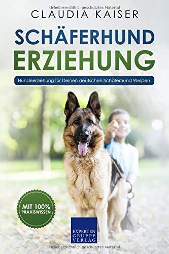 Schäferhund Erziehung: Hundeerziehung für Deinen Deutschen Schäferhund Welpen (Schäferhund Band,...