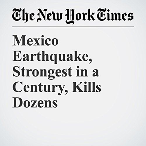 Mexico Earthquake, Strongest in a Century, Kills Dozens copertina