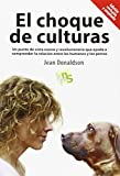 El choque de culturas. Edición revisada y ampliada: Un punto de vista nuevo y revolucionario que ayuda a comprender la relación entre los humanos y los perros.