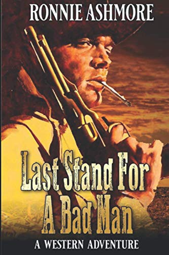 Last Stand For A Bad Man: A Western Adventure