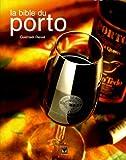 La bible du Porto - Plus de 280 Portos dégustés et commentés