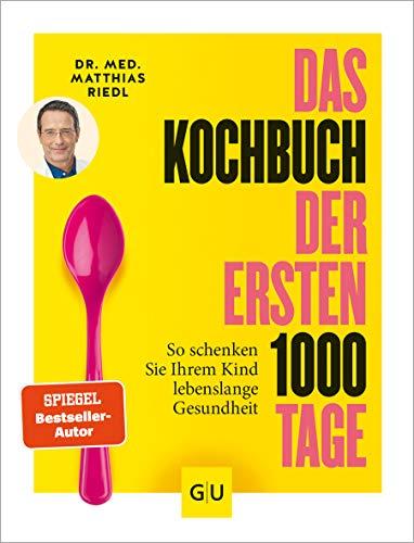 Das Kochbuch der ersten 1000 Tage: 100 Rezepte, mit denen Sie Ihr Kind ein Leben lang auf eine gesunde Ernährung prägen (GU Familienküche)