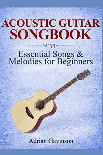 Acoustic Guitar Songbook: Essential Songs & Melodies For Beginners