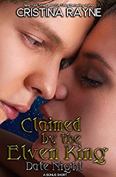 Claimed by the Elven King: Date Night (A Bonus Short) (Elven King Series) by [Cristina Rayne]