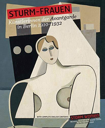 STURM-Frauen. Künstlerinnen der Avantgarde in Berlin 1910–1932: Storm Women. Women Artists from the Avant-Garde in Berlin 1910 - 1932