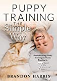 Puppy Training the Simple Way: Housebreaking, Potty Training and Crate Training in 7 Easy-to-Follow Steps (Puppy Training Basics Book 1)