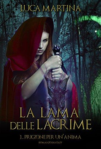 La Lama delle Lacrime - Libro I Prigione per un'Anima: Nuova Edizione (La Saga della Lama delle Lacrime Vol. 1)