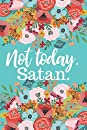 Not Today, Satan: 6x9 Lined Writing Notebook Journal, 120 pages — Teal Blue Floral with Funny, Inspirational Quote about Spiritual Warfare