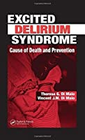 Excited Delirium Syndrome: Cause of Death and Prevention by Theresa G. DiMaio Vincent J.M. DiMaio M.D.(2005-09-22)