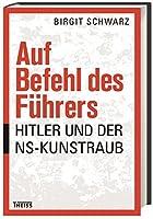 Auf Befehl des Fuehrers: Hitler und der NS-Kunstraub