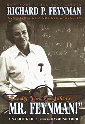 Surely You\'re Joking, Mr. Feynman: Adventures of a Curious Character