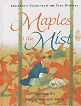 Maples in the Mist: Children's Poems from the T'ang Dynasty