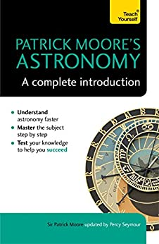 Patrick Moore's Astronomy: A Complete Introduction: Teach Yourself by [Patrick Moore, Percy Seymour]