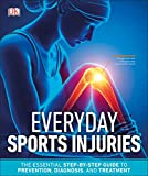 Everyday Sports Injuries: The Essential Step-by-Step Guide to Prevention,...
