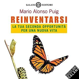 Reinventarsi     La tua seconda opportunità per una nuova vita              Di:                                                                                                                                 Mario Alonso Puig                               Letto da:                                                                                                                                 Riccardo Rovatti                      Durata:  3 ore e 34 min     250 recensioni     Totali 4,6
