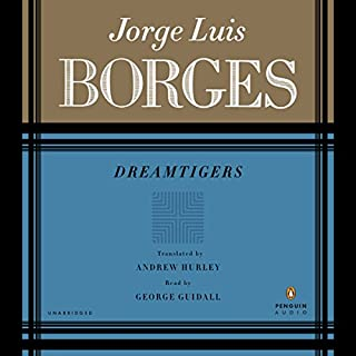 Dreamtigers                   By:                                                                                                                                 Jorge Luis Borges,                                                                                        Andrew Hurley (translator)                               Narrated by:                                                                                                                                 George Guidall                      Length: 3 mins     11 ratings     Overall 4.5