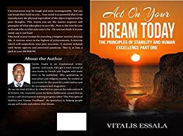 Act On Your Dream Today: The Principles Of Stability And Human Excellence Part One