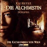 Kai Meyer: Die Alchimistin - Die Katakomben von Wien