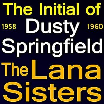 The Inital of Dusty Springfield - The Lana Sisters