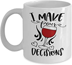 I Make Pour Decisions Funny Novelty Wine Coffee Mug - Makes a Great Gift For Coffee and Wine Lovers!