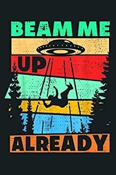 Beam Me Up Already Area 51 Funny UFO Alien Extraterrestrial  Notebook Planner -6x9 inch Daily Planner Journal To Do List Notebook Daily Organizer 114 Pages