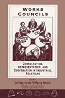 Work Councils: Consultation, Representation, and Cooperation in Industrial Relations (Nber Comparative Labor Markets Series)