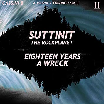 Suttinit the Rockplanet: Eighteen Years a Wreck