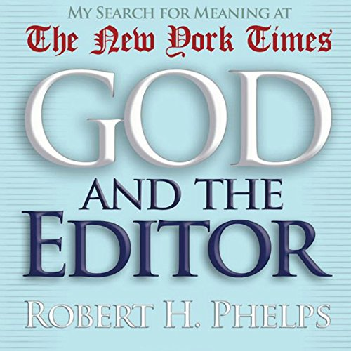 God and the Editor     My Search for Meaning at the New York Times              By:                                                                                                                                 Robert H. Phelps                               Narrated by:                                                                                                                                 Dean Sluyter                      Length: 11 hrs and 7 mins     Not rated yet     Overall 0.0