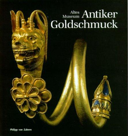 Antiker Goldschmuck: Altes Museum - Eine Auswahl der ausgestellten Werke der Antikensammlung Staatliche Museen zu Berlin