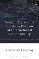 Complicity and Its Limits in the Law of International Responsibility (Studies in International Law)
