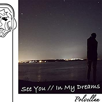 See You // In My Dreams