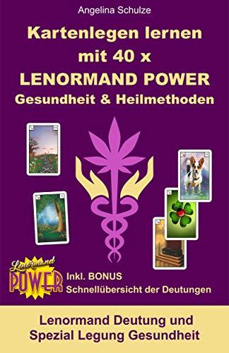 Kartenlegen lernen mit 40x LENORMAND POWER Gesundheit & Heilmethoden: Lenormand Deutung und Spezial Legung Gesundheit (Kartenlegen lernen - Lenormand Power 8)