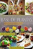 LIBRO DE COCINA DE DIETA A BASE DE PLANTAS PARA PRINCIPIANTES: Guía paso a paso para un plan de comidas naturales con una selección de recetas fáciles y deliciosas (Spanish Edition)