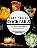 FASZINATION COCKTAILS: Das große Cocktail Buch mit bunten und ausgefallenen Cocktail Rezepten und allem Wissenswerten rund um das Thema Cocktails. Inkl. gratis online Barkeeper Coaching