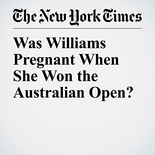 Was Williams Pregnant When She Won the Australian Open? copertina